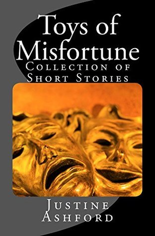 Toys of Misfortune  by  Justine Ashford