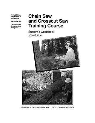 Chain Saw and Crosscut Saw Training Course  by  United States Department of Agriculture