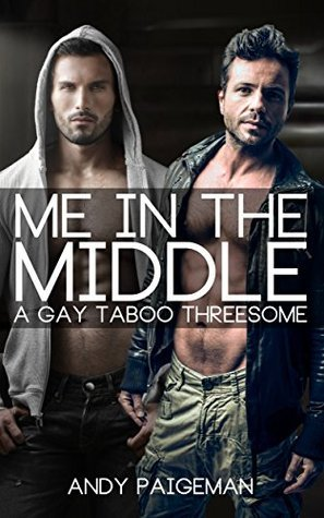 Me In The Middle: A Gay Taboo Threesome  by  Andy Paigeman