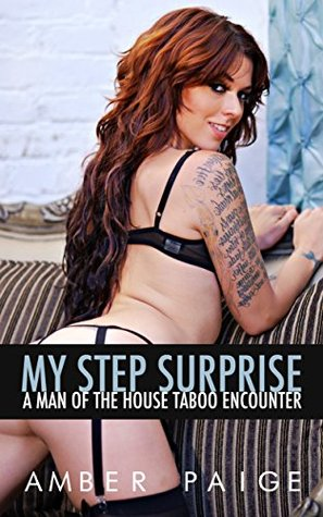 My Step Surprise: A Man Of The House Taboo Encounter  by  Amber Paige