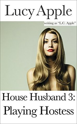 House Husband 3: Playing Hostess  by  Lucy Apple