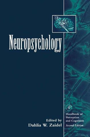 Neuropsychology (Handbook Of Perception And Cognition)  by  Dahlia W. Zaidel