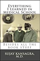 Everything I Learned in Medical School: Besides All the Book Stuff