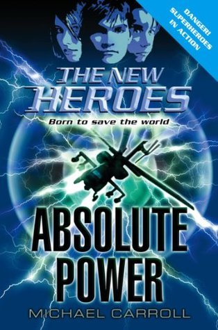 Absolute Power (The New Heroes, Book 3) Michael Carroll