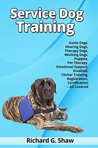 Service Dog Training - Guide Dogs, Hearing Dogs, Therapy Dogs, Working Dogs, Puppies, Pet Therapy, Emotional Support, Disabled, Clicker Training, Registration, Certification - All Covered Richard Shaw
