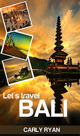 Lets Travel Bali: The Ultimate Bali Tour and Travel Guide Carly Ryan