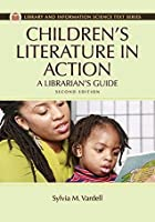 Children's Literature in Action: A Librarian's Guide (Library and Information Science Text Series)