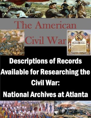 Descriptions of Records Available for Researching the Civil War: National Archives at Atlanta  by  National Archives