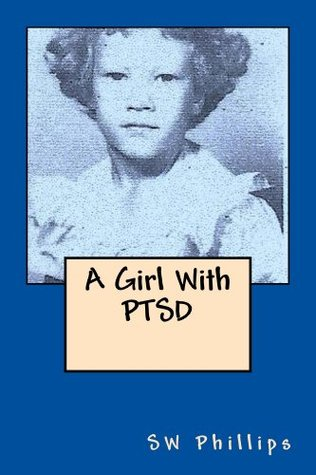 A Girl With PTSD  by  Sw Phillips