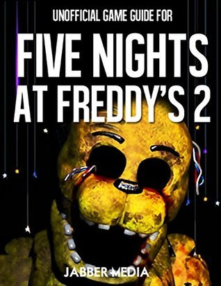 Unofficial Game Gide for Five Nights At Freddys 2  by  Jabber Media