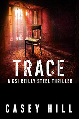 Trace (CSI Reilly Steel, #5)  by  Casey Hill