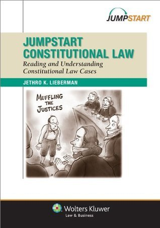 Jumpstart Constitutional Law: Reading and Understanding Constitutional Law Cases Jethro K. Lieberman