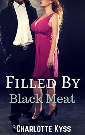 Filled By Black Meat: A BBW/Interracial/Cuckold Tale Charlotte Kyss