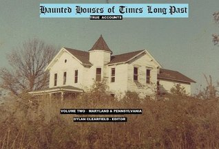 HAUNTED HOUSES OF TIMES LONG PAST VOLUME 2 - MARYLAND AND PENNSYLVANIA (Annotated) Marguirite Du Pont Lee