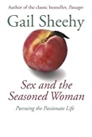Sex and the Seasoned Woman: Pursuing the Passionate Life