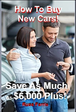 How to Buy New Cars Guide: Save as much as $6,000 Plus Arnold Farris