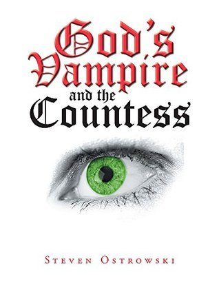 Gods Vampire and the Countess  by  Steven Ostrowski