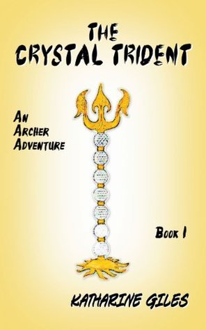 The Crystal Trident, An Archer Adventure (The Archer Adventures Book 1)  by  Katharine Giles