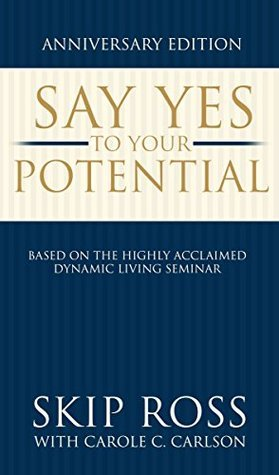 Say Yes To Your Potential  by  Skip Ross