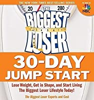The Biggest Loser 30-Day Jump Start: Lose Weight, Get in Shape, and Start Living the Biggest Loser Lifestyle Today! [BIGGEST LOSER 30 DAY JUMP STAR]