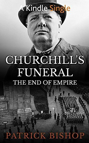 Churchills Funeral: The End of Empire  by  Patrick Bishop