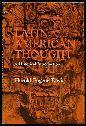 Latin American Thought: A Historical Introduction Harold Eugene Davis