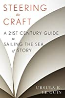 Steering the Craft: A Twenty-First Century Guide to Sailing the Sea of Story