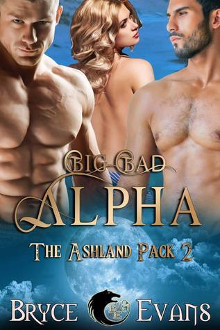 Big Bad Alpha (The Ashland Pack, #2)  by  Bryce Evans
