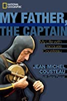My Father, The Captain - My Life With Jacques Cousteau