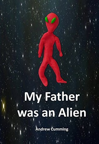 My Father was an Alien  by  Andrew Cumming