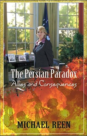 The Persian Paradox: Allies and Consequences  by  Michael Reen