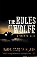The Rules of Wolfe: A Border Noir (The Wolfe family series Book 2)