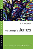 The Message of James (The Bible Speaks Today Series)