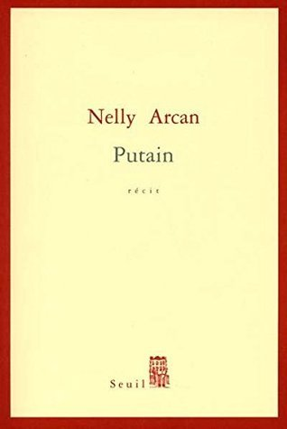 Putain  by  Nelly Arcan