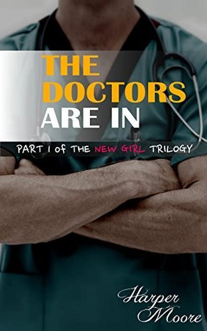The Doctors Are In (The New Girl Trilogy Book 1) Harper Moore