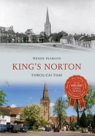 Kings Norton Through Time Wendy Pearson