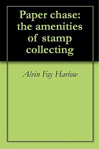 Paper chase: the amenities of stamp collecting Alvin Fay Harlow