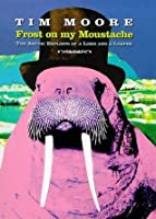 Frost on My Moustache: Arctic Exploits of a Lord and a Loafer