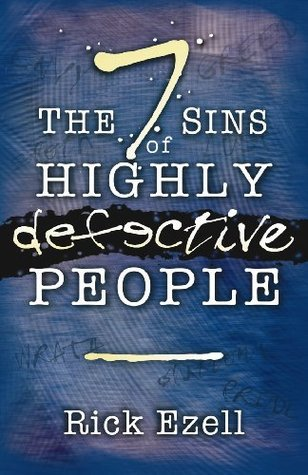 The 7 Sins of Highly Defective People Rick Ezell