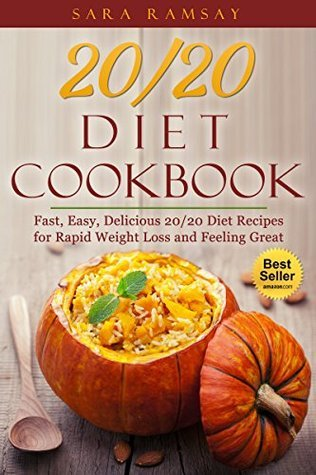 20/20 Diet Cookbook: Fast, Easy, Delicious 20/20 Diet Recipes for Rapid Weight Loss and Feeling Great  by  Sara Ramsay