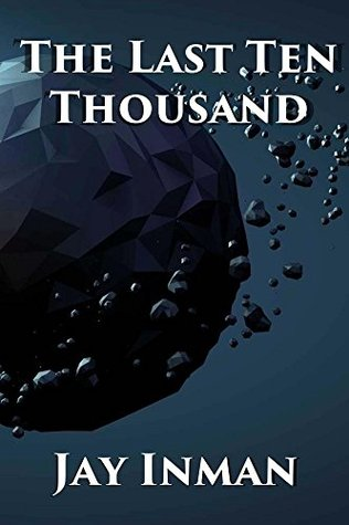 The Last Ten Thousand: Tales of the Men of Earth Jay Inman