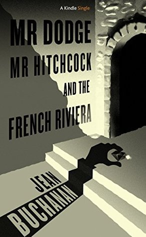 Mr Dodge, Mr Hitchcock, and the French Riviera: The story behind To Catch a Thief Jean Buchanan