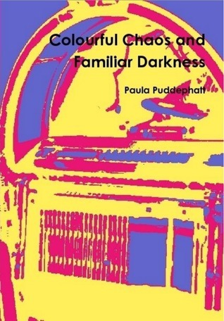 Colourful Chaos and Familiar Darkness Paula Puddephatt