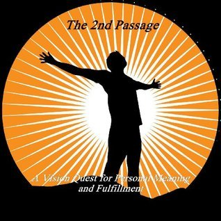 The 2nd Passage - A Vision Quest for Personal Meaning and Fulfillment  by  Gregg Swanson