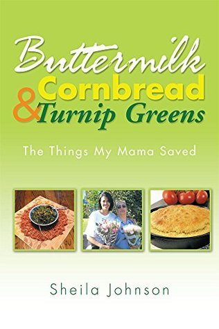 Buttermilk Cornbread and Turnip Greens: The Things My Mama Saved Sheila Johnson
