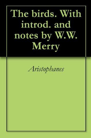 The birds. With introd. and notes  by  W.W. Merry by Aristophanes