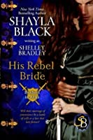 His Rebel Bride (Brothers in Arms Book 3) (Volume 3)