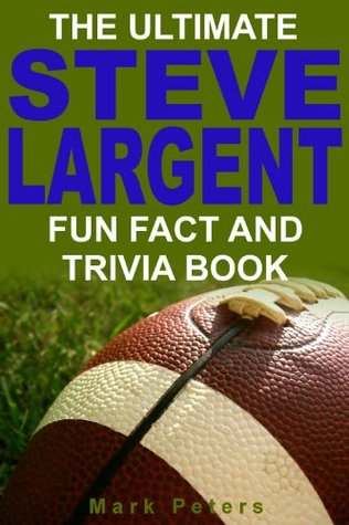 The Ultimate Steve Largent Fun Fact And Trivia Book  by  Mark Peters