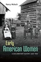 Early American Women: A Documentary History 1600-1900