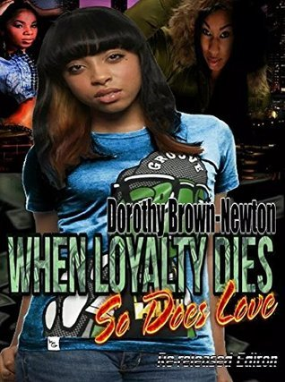 When Loyalty Dies So Does Love  by  Dorothy Brown-Newton